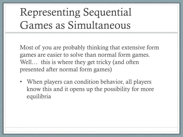 Representing Sequential Games as Simultaneous