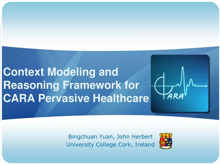 Context Modeling and Reasoning Framework for CARA Pervasive Healthcare