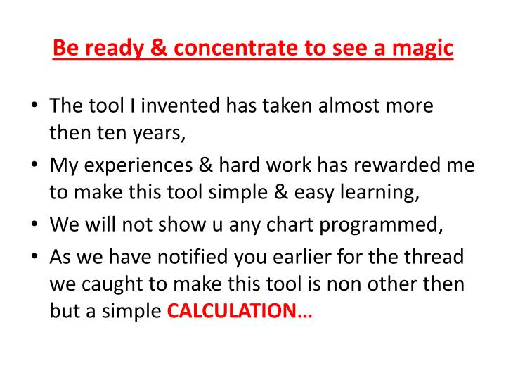 Be ready & concentrate to see a magic
