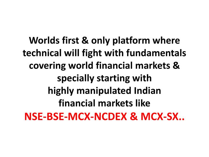 Worlds first & only platform where technical will fight with fundamentals
