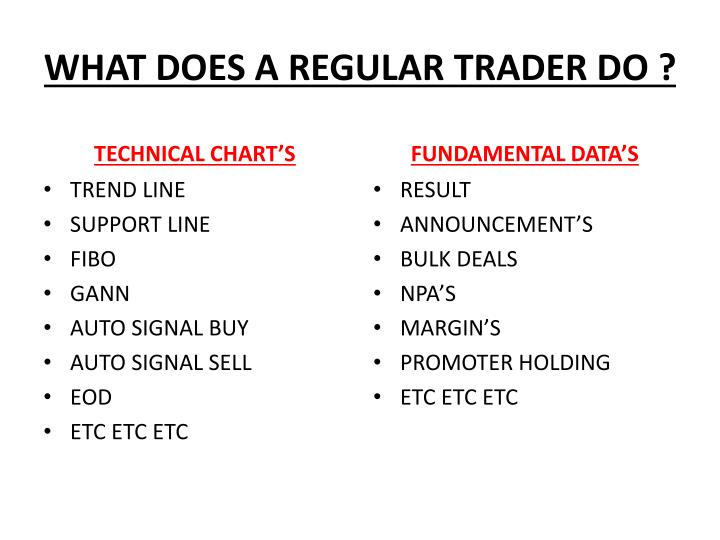 WHAT DOES A REGULAR TRADER DO ?