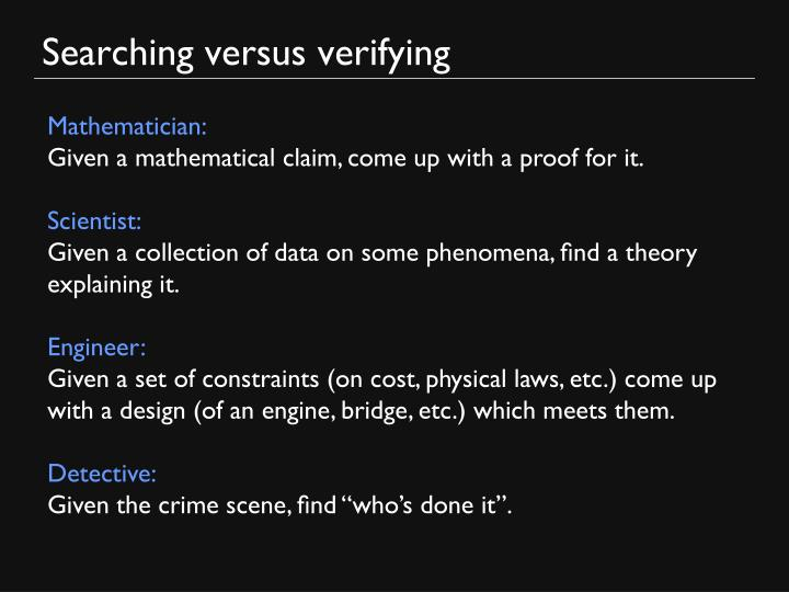 Searching versus verifying