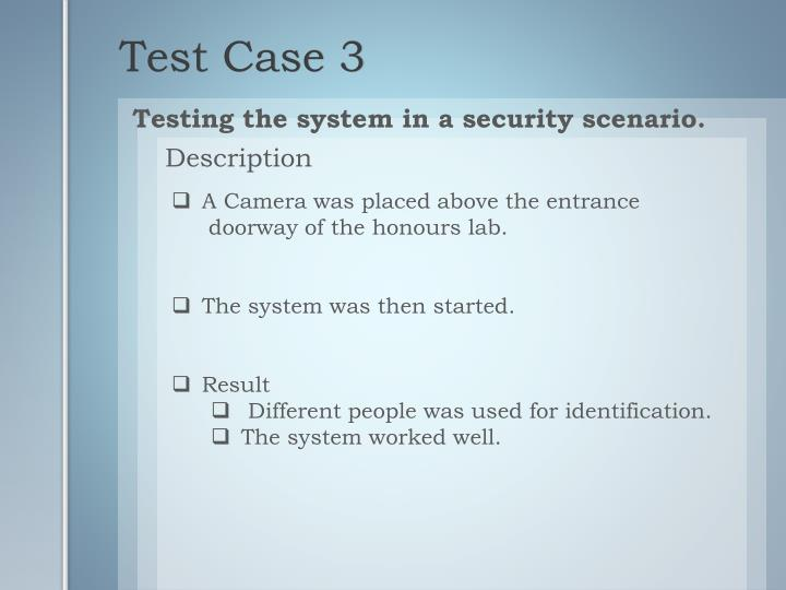 Testing the system in a security scenario.