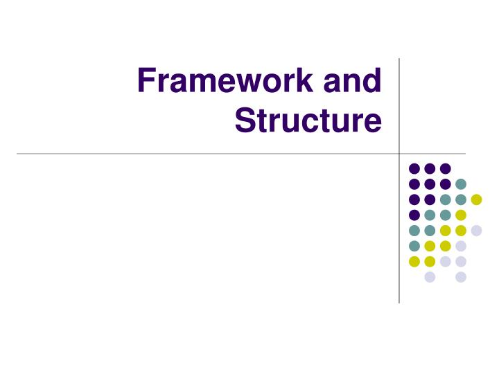 Framework and Structure