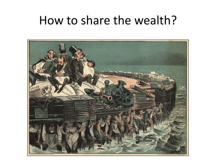 How to share the wealth?