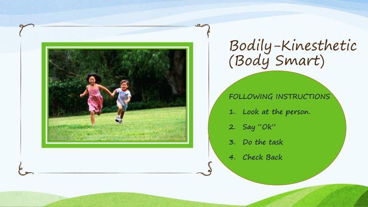 Bodily-Kinesthetic (Body Smart)