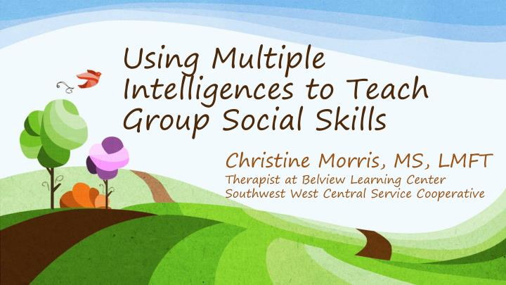 Using multiple intelligences to teach group social skills