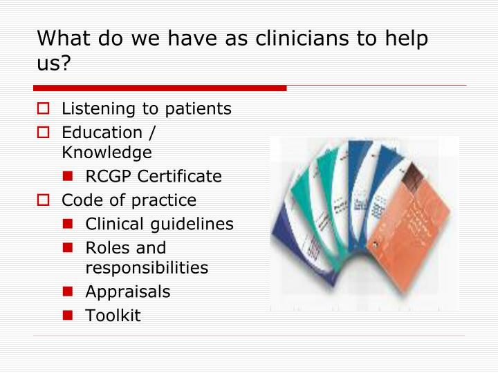 What do we have as clinicians to help us?