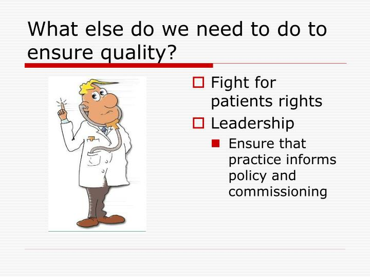 What else do we need to do to ensure quality?