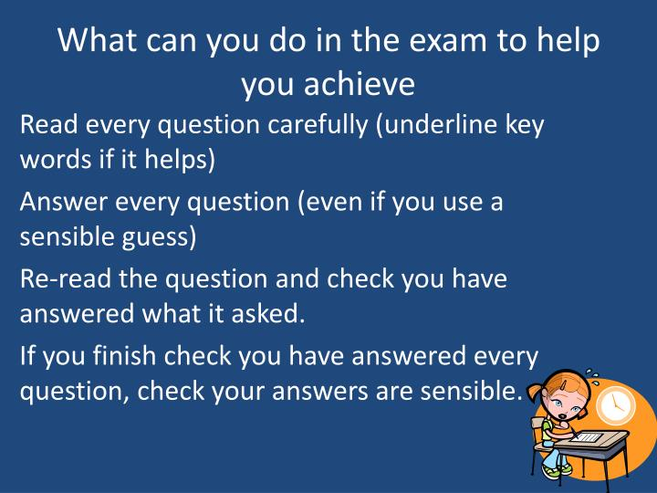 What can you do in the exam to help you achieve