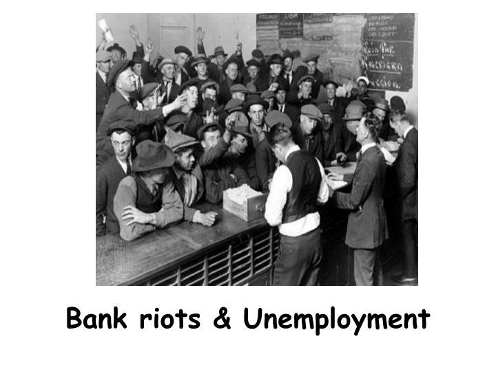 Bank riots & Unemployment