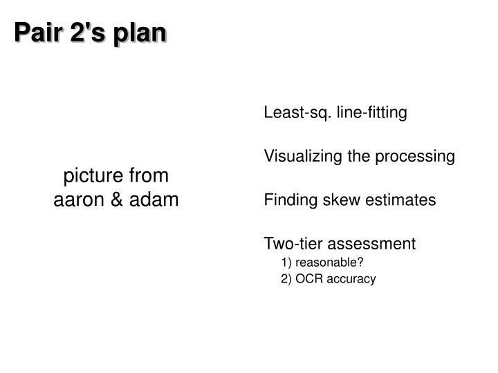Pair 2's plan
