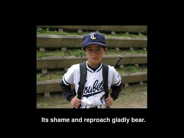 Its shame and reproach gladly bear
