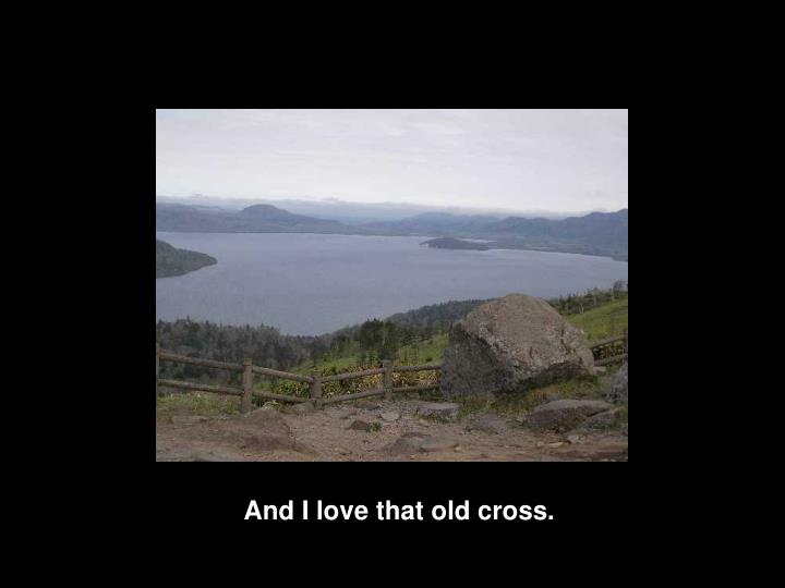 And I love that old cross.