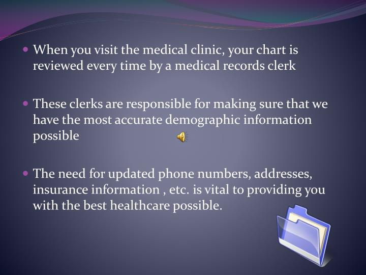 When you visit the medical clinic, your chart is reviewed every time by a medical records clerk