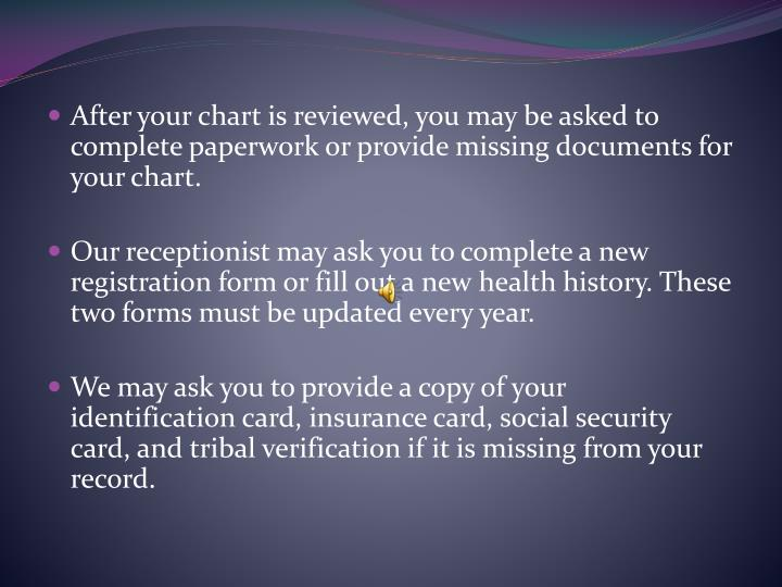 After your chart is reviewed, you may be asked to complete paperwork or provide missing documents for your chart.