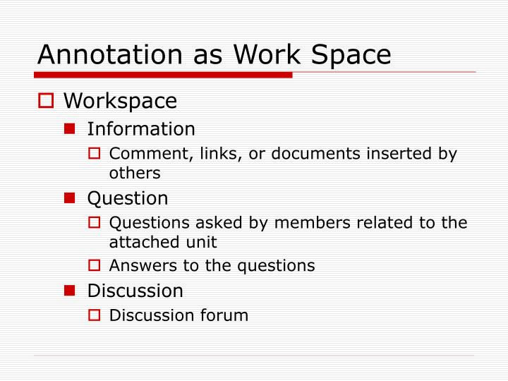 Annotation as Work Space