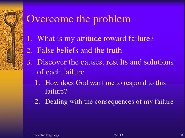 Overcome the problem