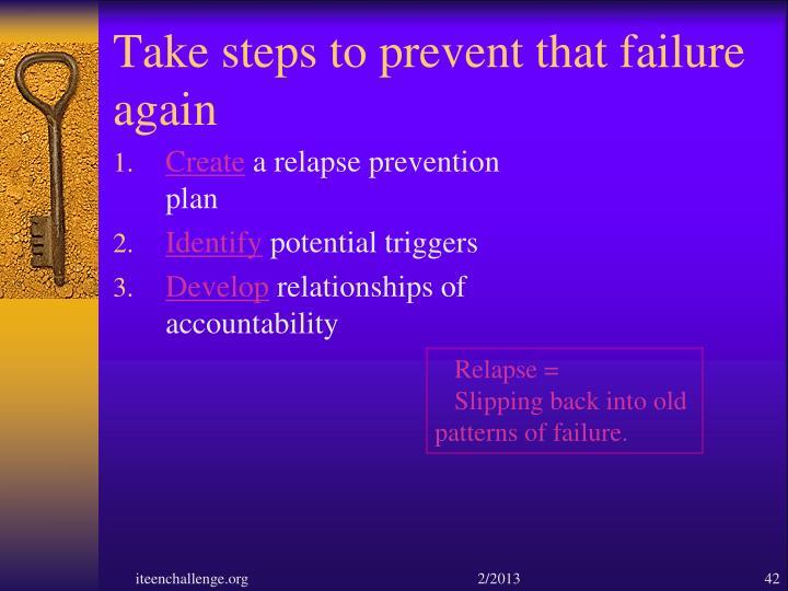 Take steps to prevent that failure again