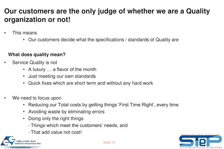 Our customers are the only judge of whether we are a Quality organization or not!