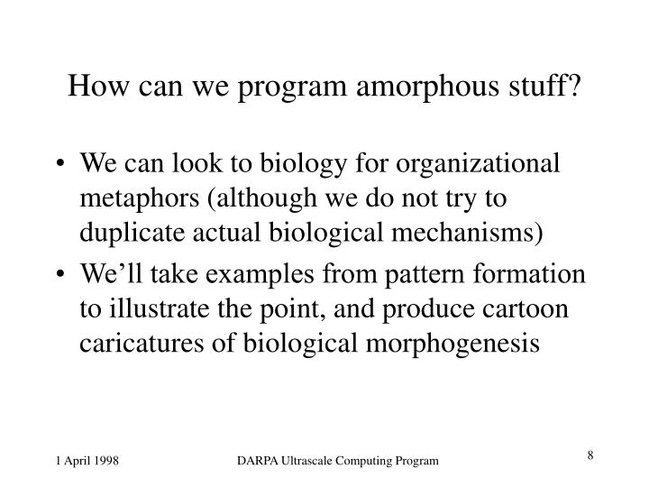 How can we program amorphous stuff?