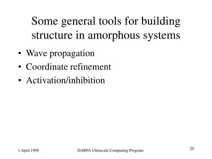 Some general tools for building structure in amorphous systems