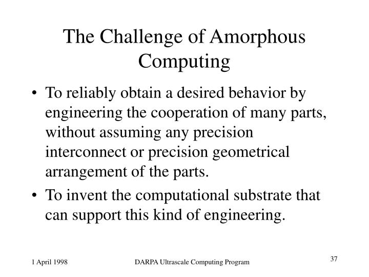 The Challenge of Amorphous Computing