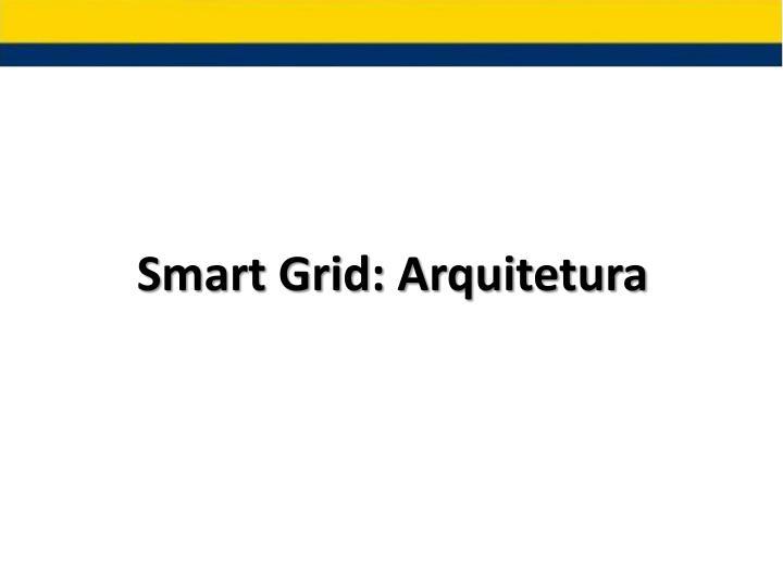 Smart Grid: Arquitetura
