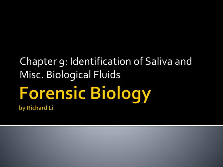 Chapter 9: Identification of Saliva and Misc. Biological Fluids