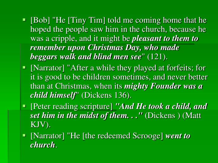 "[Bob] ""He [Tiny Tim] told me coming home that he hoped the people saw him in the church, because he was a cripple, and it might be"