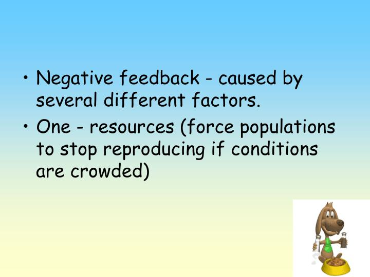 Negative feedback - caused by several different factors.
