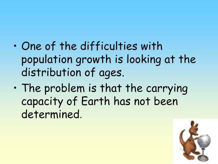 One of the difficulties with population growth is looking at the distribution of ages.