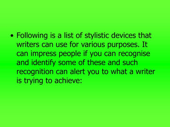 Following is a list of stylistic devices that writers can use for various purposes. It can impress p...