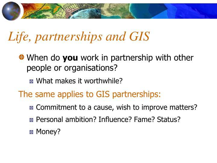 Life, partnerships and GIS
