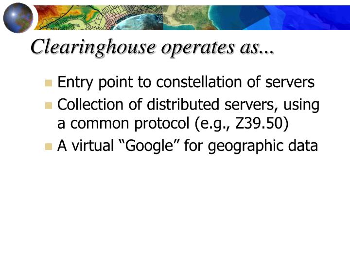 Clearinghouse operates as...