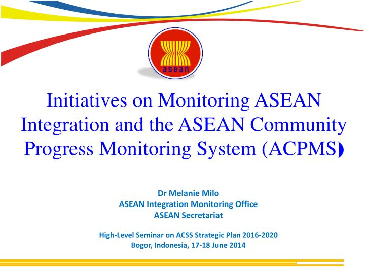Initiatives on Monitoring ASEAN Integration and the ASEAN Community Progress Monitoring System (ACPM...