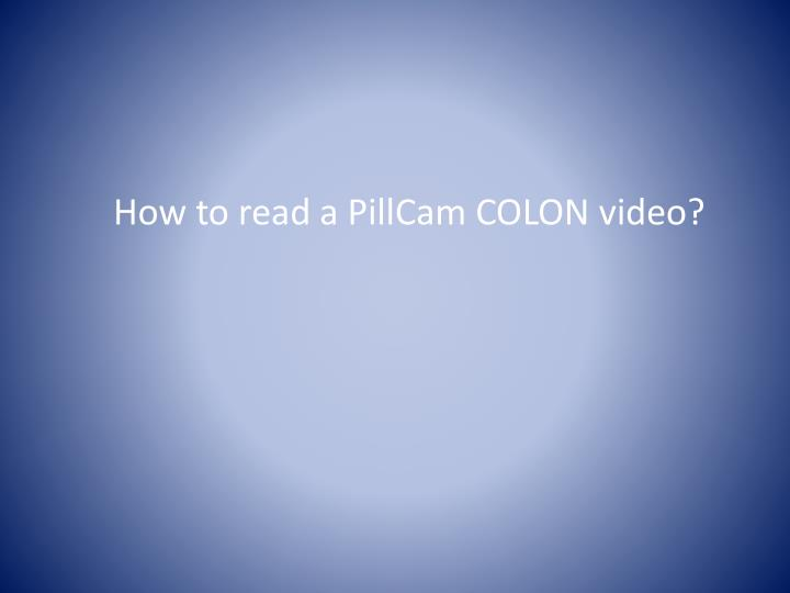 How to read a PillCam COLON video?