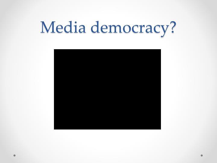Media democracy?