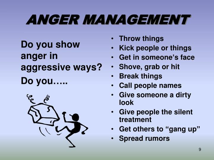 Do you show anger in aggressive ways?