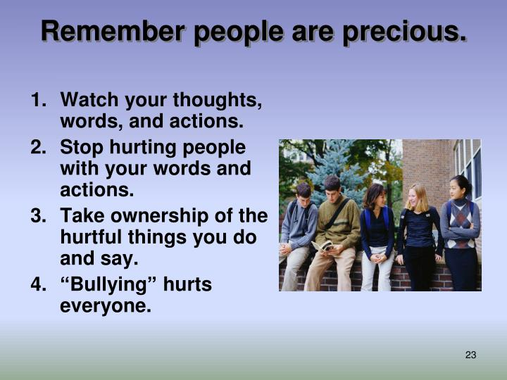 Remember people are precious.
