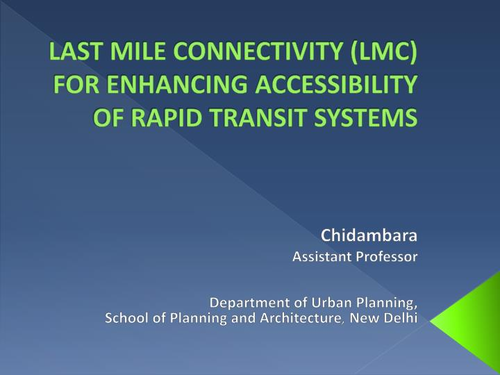 Last mile connectivity lmc for enhancing accessibility of rapid transit systems