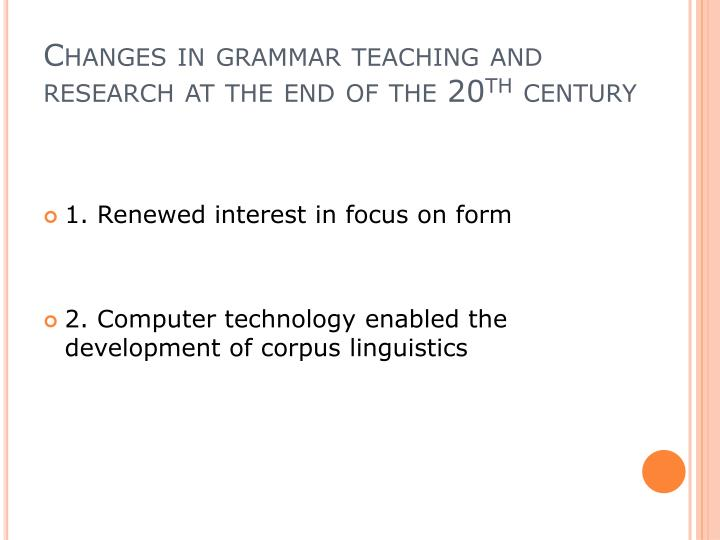 Changes in grammar teaching and research at the end of the 20