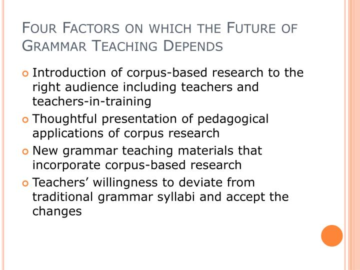 Four Factors on which the Future of Grammar Teaching Depends
