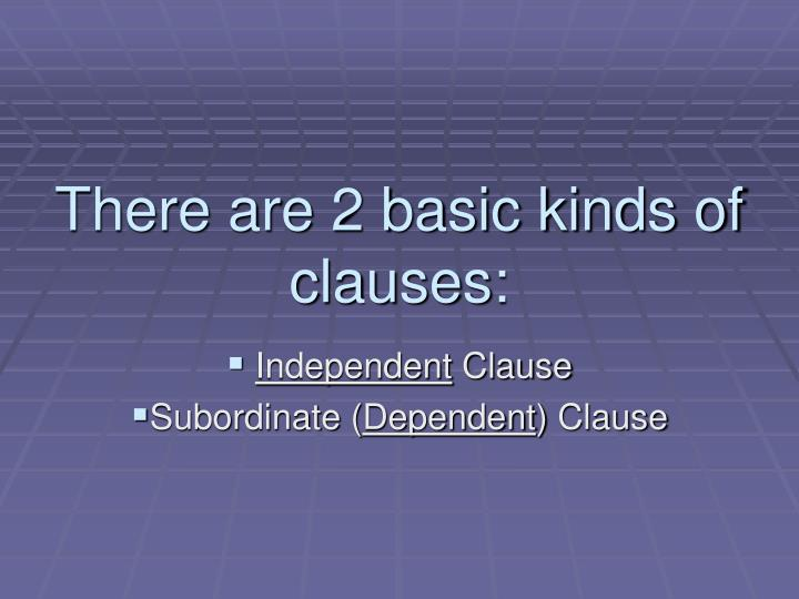 There are 2 basic kinds of clauses: