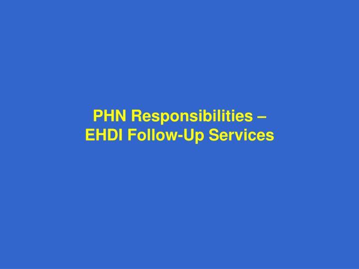 PHN Responsibilities –                                EHDI Follow-Up Services