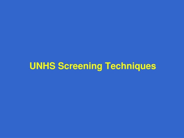 UNHS Screening Techniques