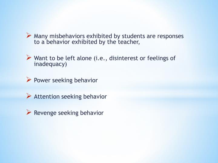 Many misbehaviors exhibited by students are responses to a behavior exhibited by the teacher