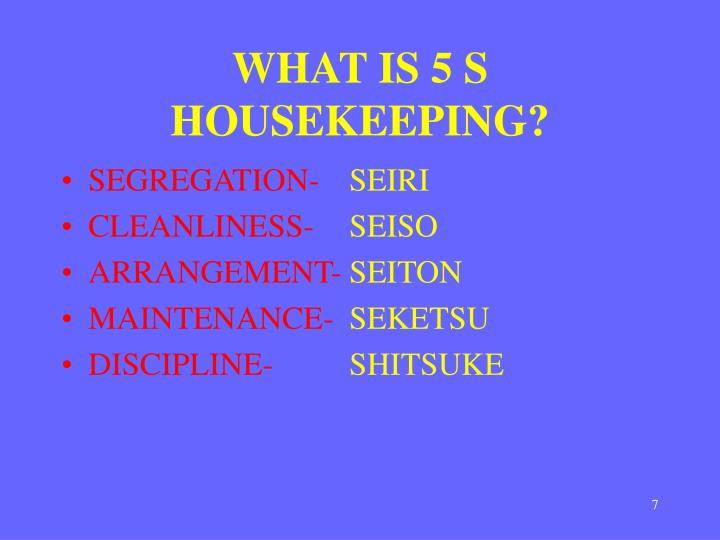 WHAT IS 5 S HOUSEKEEPING?