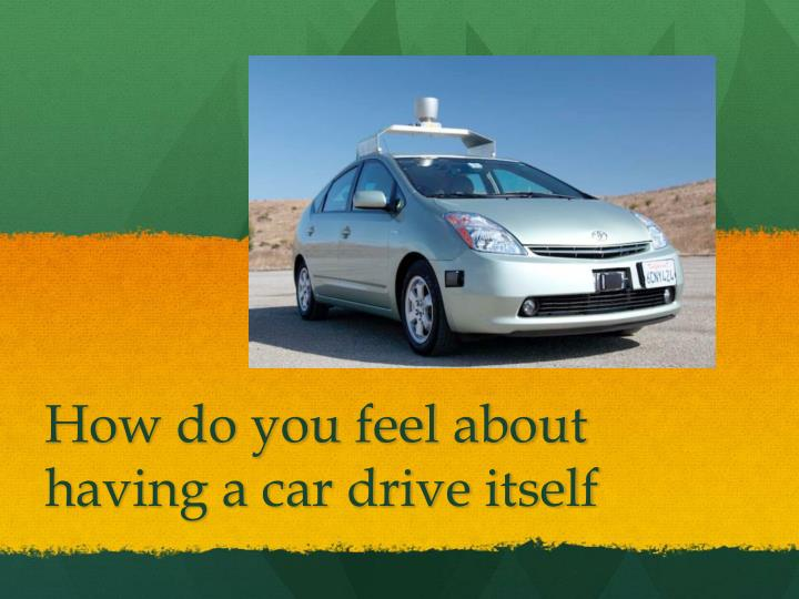 How do you feel about having a car drive itself