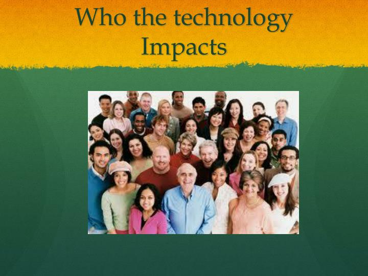 Who the technology Impacts